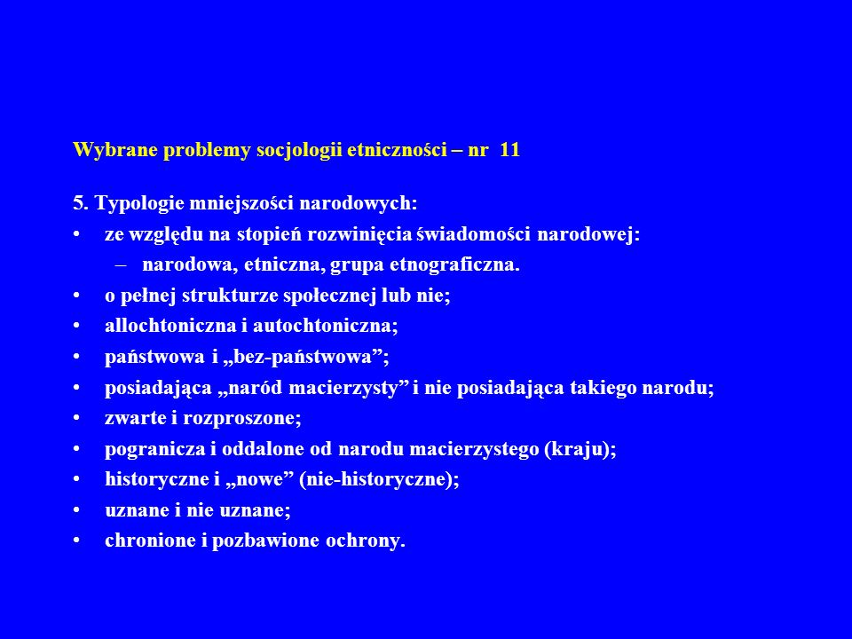 Wybrane problemy socjologii etniczności – nr 11 5. Typologie mniejszości narodowych: ze względu na stopień rozwinięcia świadomości narodowej: –narodow