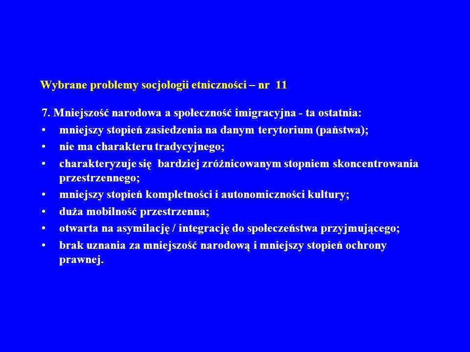 Wybrane problemy socjologii etniczności – nr 11 7. Mniejszość narodowa a społeczność imigracyjna - ta ostatnia: mniejszy stopień zasiedzenia na danym