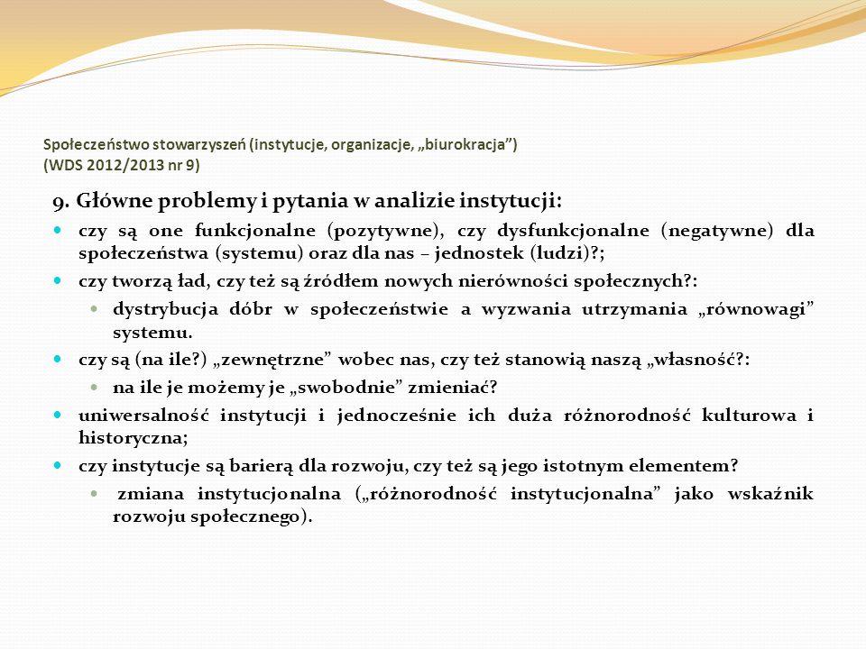 Społeczeństwo stowarzyszeń (instytucje, organizacje, biurokracja) (WDS 2012/2013 nr 9) 9. Główne problemy i pytania w analizie instytucji: czy są one
