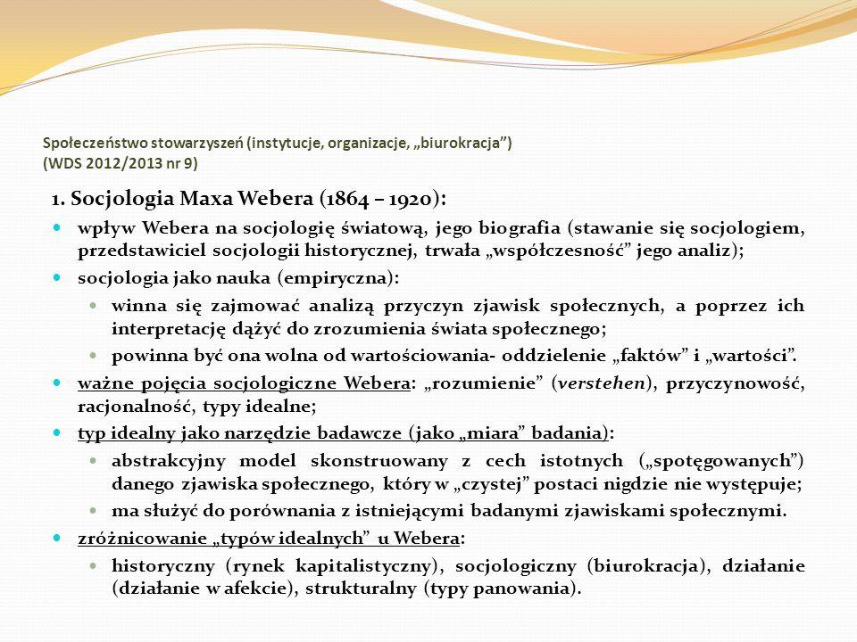Społeczeństwo stowarzyszeń (instytucje, organizacje, biurokracja) (WDS 2012/2013 nr 9) 1. Socjologia Maxa Webera (1864 – 1920): wpływ Webera na socjol