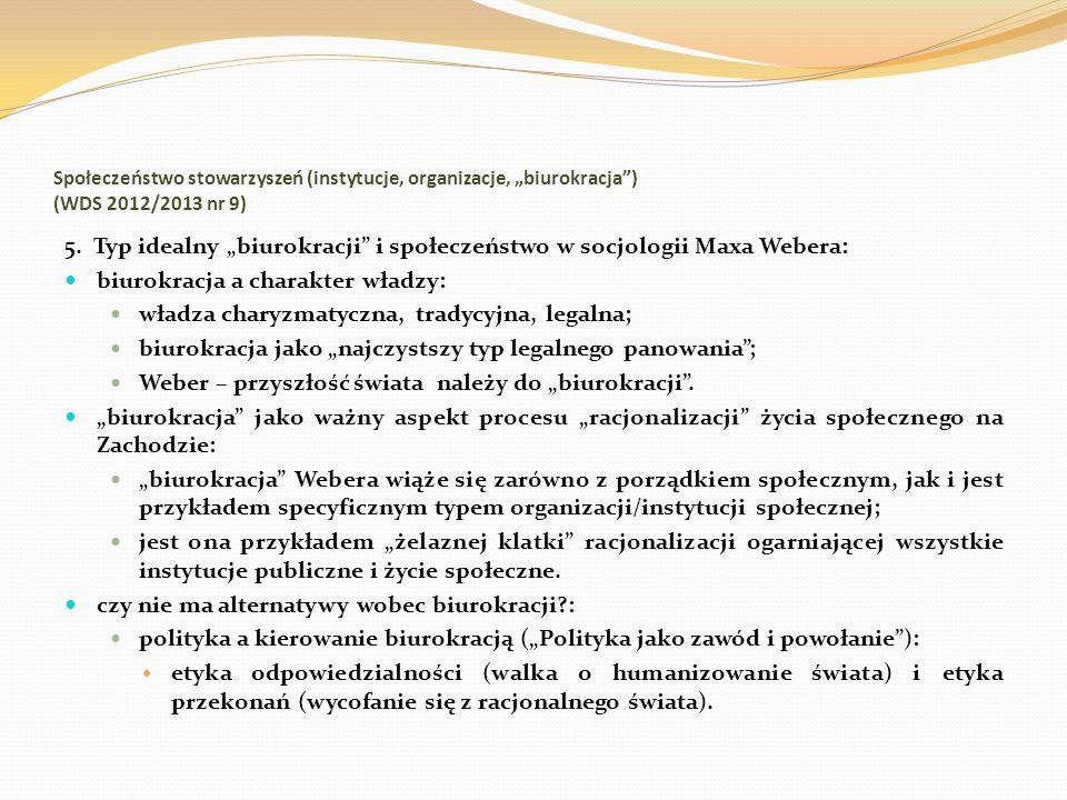 Społeczeństwo stowarzyszeń (instytucje, organizacje, biurokracja) (WDS 2012/2013 nr 9) 5. Typ idealny biurokracji i społeczeństwo w socjologii Maxa We