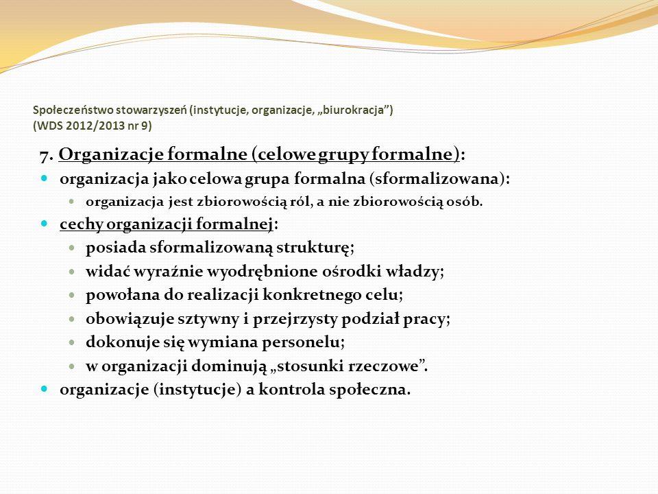 Społeczeństwo stowarzyszeń (instytucje, organizacje, biurokracja) (WDS 2012/2013 nr 9) 7. Organizacje formalne (celowe grupy formalne): organizacja ja
