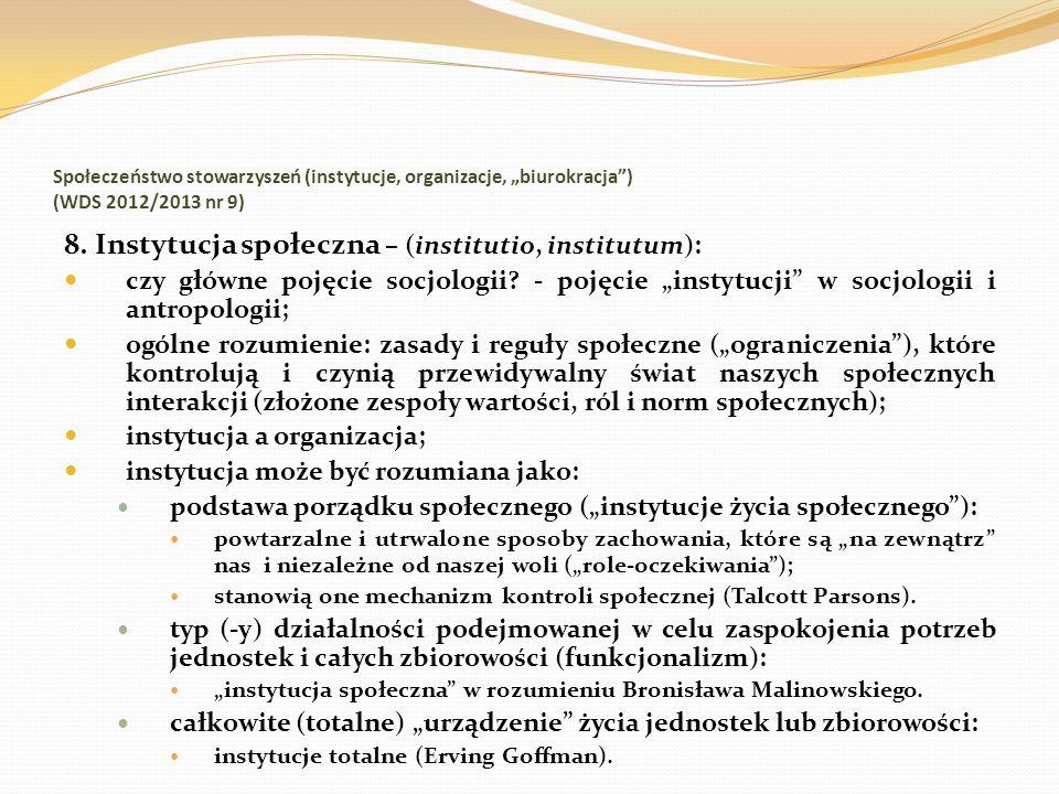 Społeczeństwo stowarzyszeń (instytucje, organizacje, biurokracja) (WDS 2012/2013 nr 9) 8. Instytucja społeczna – (institutio, institutum): czy główne