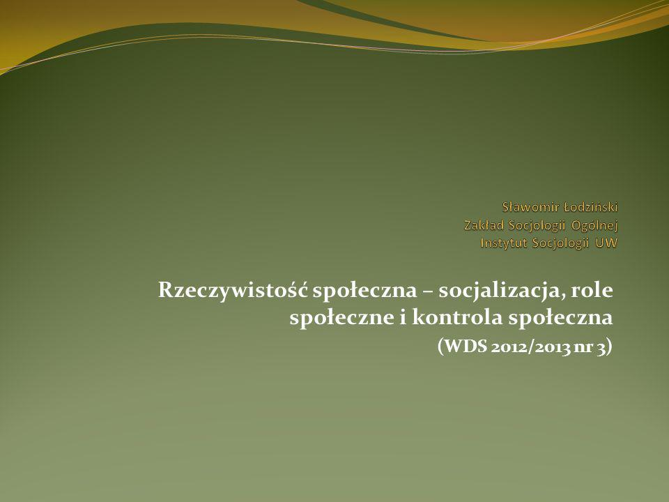 Rzeczywistość społeczna – socjalizacja, role społeczne i kontrola społeczna (WDS 2012/2013 nr 3)