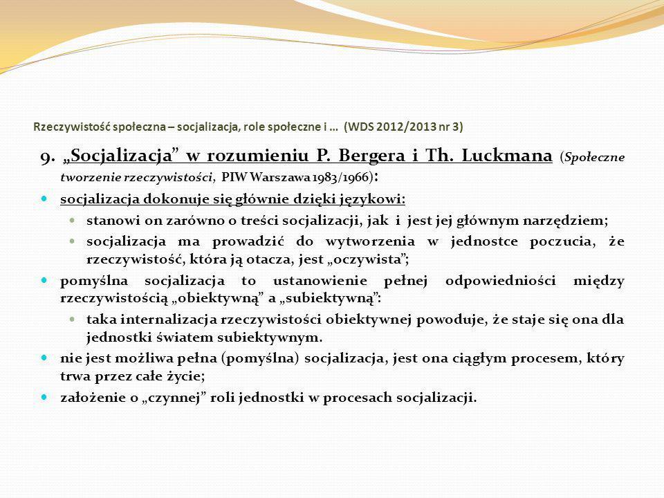 Rzeczywistość społeczna – socjalizacja, role społeczne i … (WDS 2012/2013 nr 3) 9. Socjalizacja w rozumieniu P. Bergera i Th. Luckmana (Społeczne twor