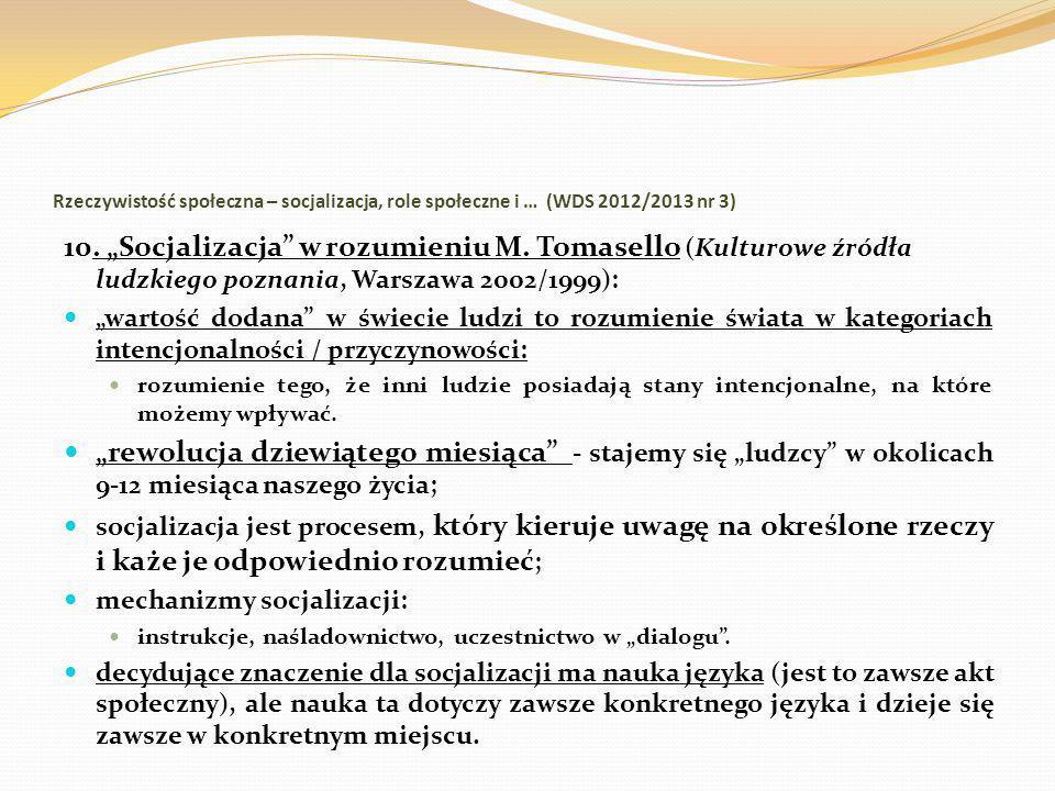 Rzeczywistość społeczna – socjalizacja, role społeczne i … (WDS 2012/2013 nr 3) 10. Socjalizacja w rozumieniu M. Tomasello (Kulturowe źródła ludzkiego