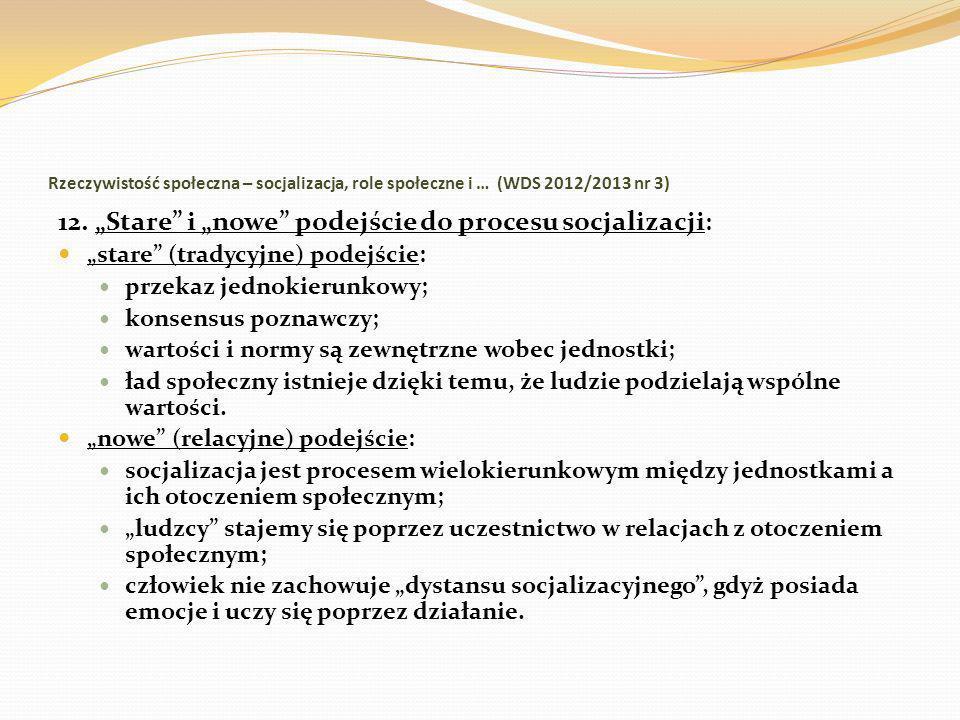 Rzeczywistość społeczna – socjalizacja, role społeczne i … (WDS 2012/2013 nr 3) 12. Stare i nowe podejście do procesu socjalizacji : stare (tradycyjne