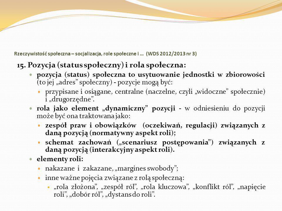 Rzeczywistość społeczna – socjalizacja, role społeczne i … (WDS 2012/2013 nr 3) 15. Pozycja (status społeczny) i rola społeczna: pozycja (status) społ