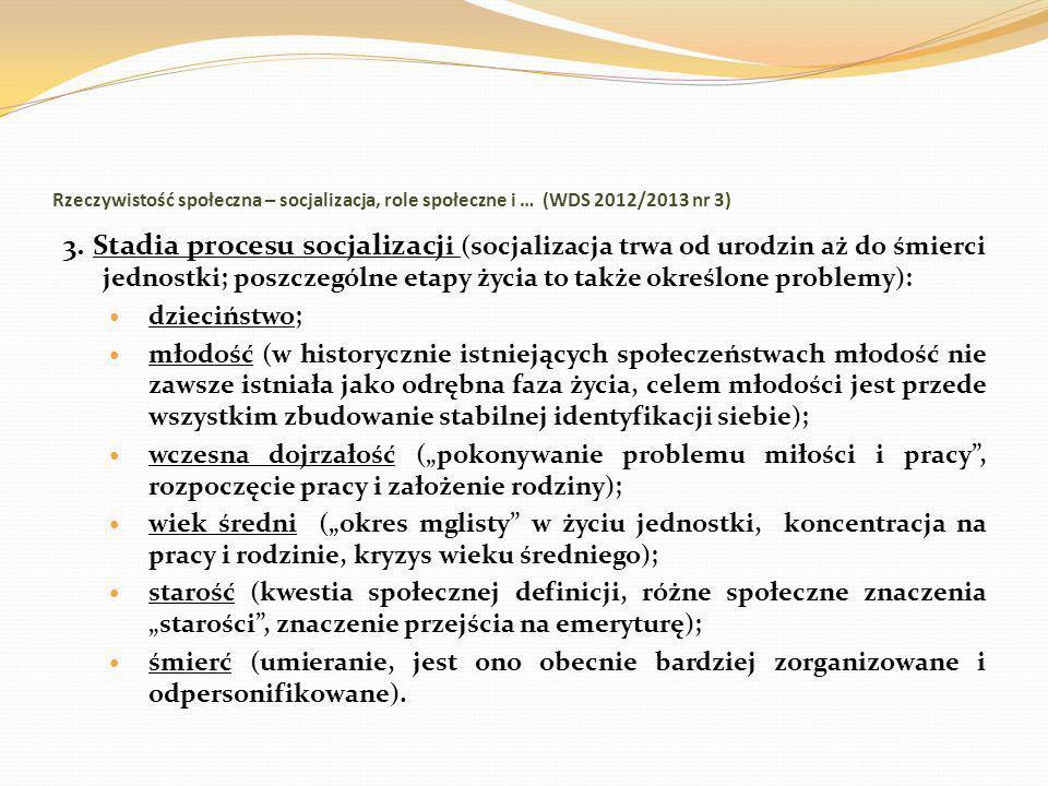 Rzeczywistość społeczna – socjalizacja, role społeczne i … (WDS 2012/2013 nr 3) 3. Stadia procesu socjalizacj i (socjalizacja trwa od urodzin aż do śm
