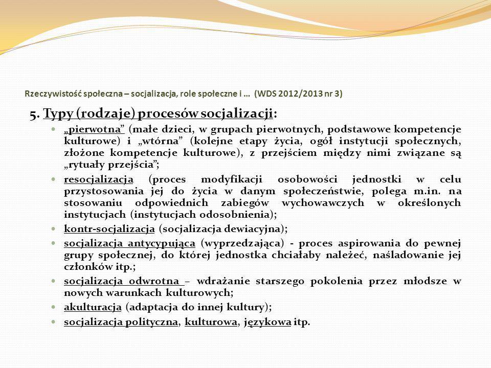 Rzeczywistość społeczna – socjalizacja, role społeczne i … (WDS 2012/2013 nr 3) 5. Typy (rodzaje) procesów socjalizacji: pierwotna (małe dzieci, w gru