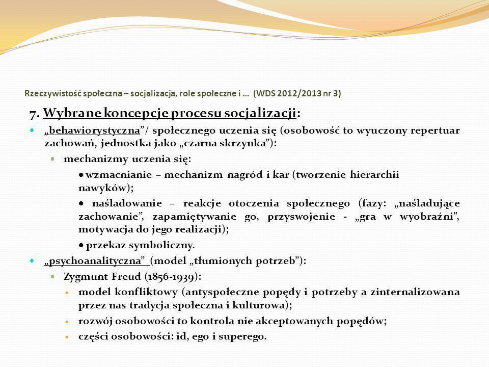 Rzeczywistość społeczna – socjalizacja, role społeczne i … (WDS 2012/2013 nr 3) 7. Wybrane koncepcje procesu socjalizacji: behawiorystyczna/ społeczne