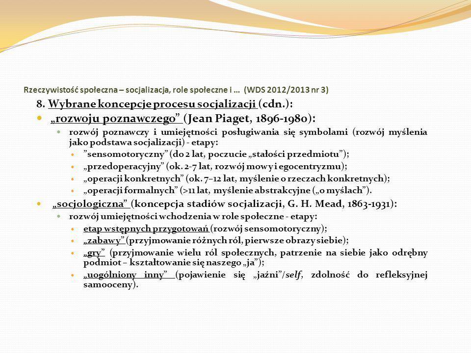 Rzeczywistość społeczna – socjalizacja, role społeczne i … (WDS 2012/2013 nr 3) 8. Wybrane koncepcje procesu socjalizacji (cdn.): rozwoju poznawczego