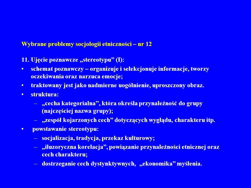 Wybrane problemy socjologii etniczności – nr 12 11. Ujęcie poznawcze stereotypu (I): schemat poznawczy – organizuje i selekcjonuje informacje, tworzy