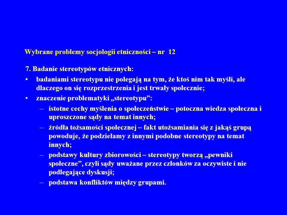 Wybrane problemy socjologii etniczności – nr 12 7. Badanie stereotypów etnicznych: badaniami stereotypu nie polegają na tym, że ktoś nim tak myśli, al