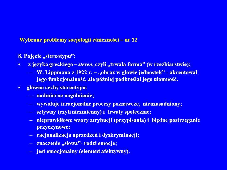 Wybrane problemy socjologii etniczności – nr 12 8. Pojęcie stereotypu: z języka greckiego – stereo, czyli trwała forma (w rzeźbiarstwie); –W. Lippmana