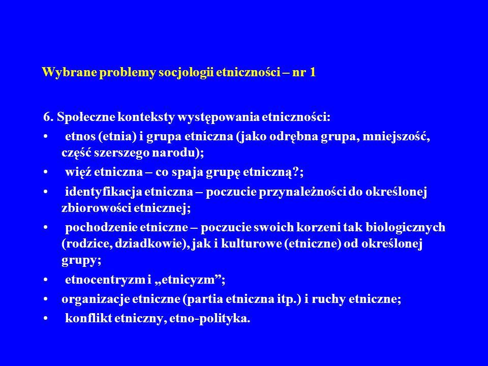 Wybrane problemy socjologii etniczności – nr 1 6. Społeczne konteksty występowania etniczności: etnos (etnia) i grupa etniczna (jako odrębna grupa, mn