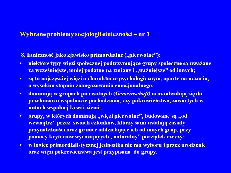 Wybrane problemy socjologii etniczności – nr 1 8. Etniczność jako zjawisko primordialne (pierwotne): niektóre typy więzi społecznej podtrzymujące grup