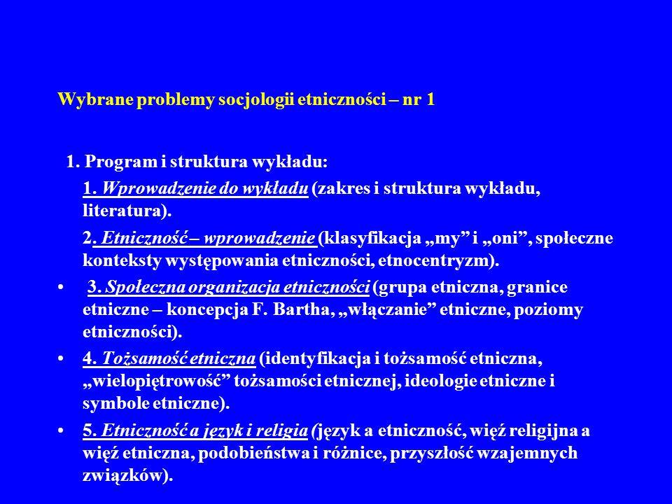 Wybrane problemy socjologii etniczności – nr 1 1. Program i struktura wykładu: 1. Wprowadzenie do wykładu (zakres i struktura wykładu, literatura). 2.