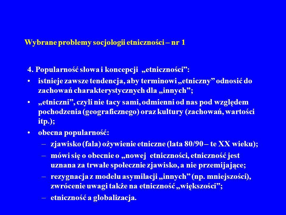 Wybrane problemy socjologii etniczności – nr 1 4. Popularność słowa i koncepcji etniczności: istnieje zawsze tendencja, aby terminowi etniczny odnosić