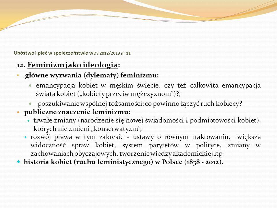 Ubóstwo i płeć w społeczeństwie WDS 2012/2013 nr 11 12. Feminizm jako ideologia: główne wyzwania (dylematy) feminizmu: emancypacja kobiet w męskim świ