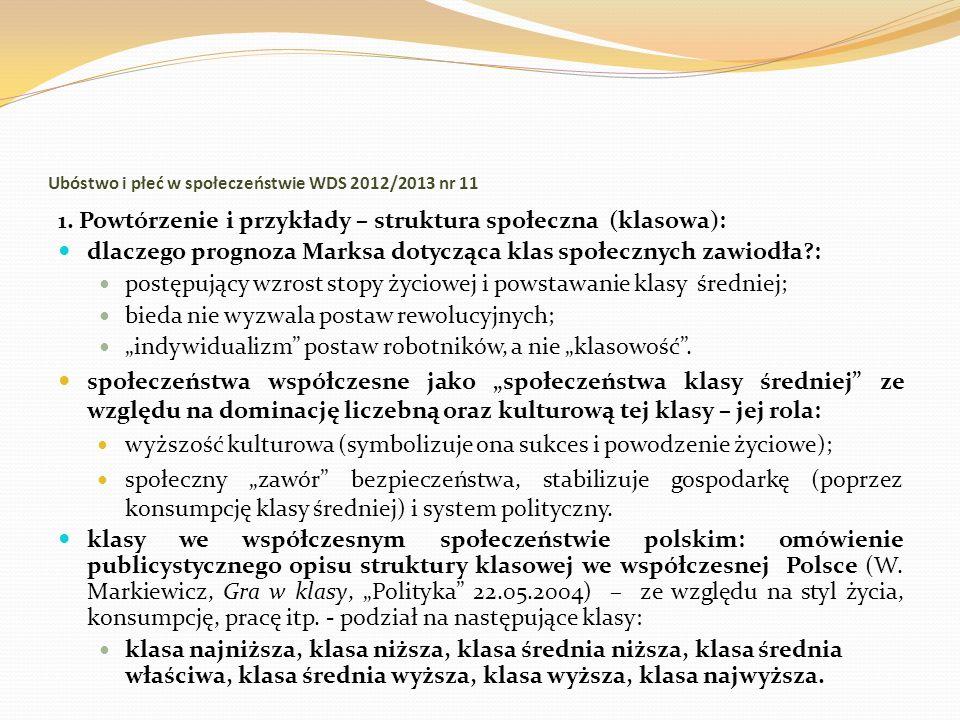 Ubóstwo i płeć w społeczeństwie WDS 2012/2013 nr 11 1. Powtórzenie i przykłady – struktura społeczna (klasowa): dlaczego prognoza Marksa dotycząca kla