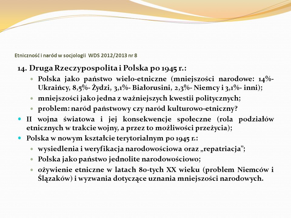 Etniczność i naród w socjologii WDS 2012/2013 nr 8 14. Druga Rzeczypospolita i Polska po 1945 r.: Polska jako państwo wielo-etniczne (mniejszości naro