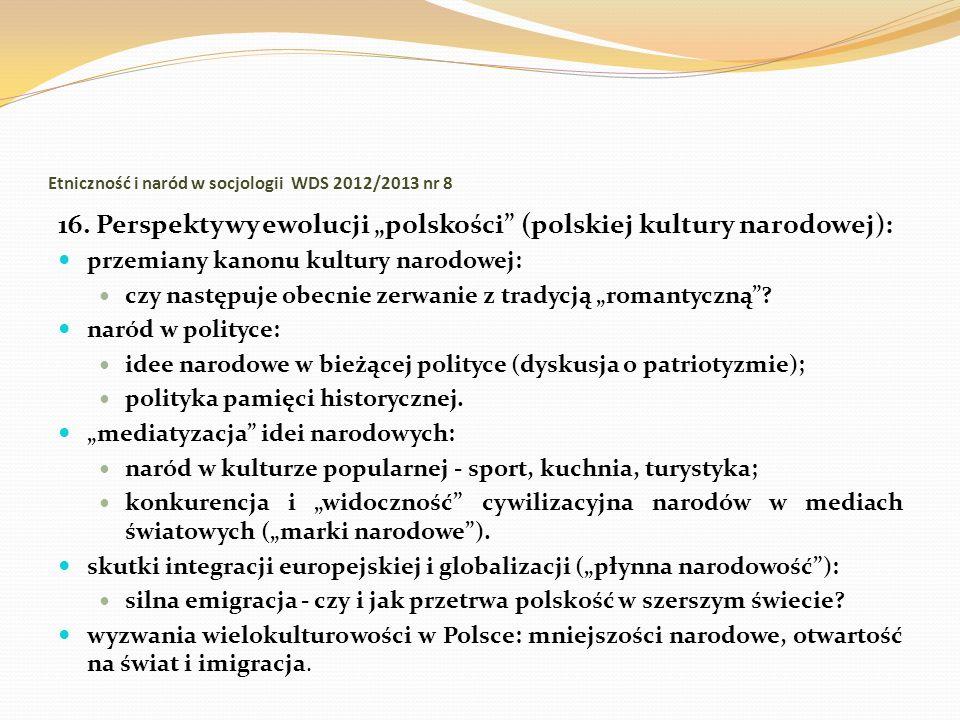 Etniczność i naród w socjologii WDS 2012/2013 nr 8 16. Perspektywy ewolucji polskości (polskiej kultury narodowej): przemiany kanonu kultury narodowej