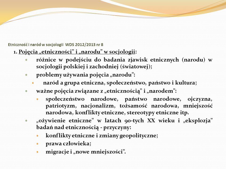 Etniczność i naród w socjologii WDS 2012/2013 nr 8 1. Pojęcia etniczności i narodu w socjologii: różnice w podejściu do badania zjawisk etnicznych (na