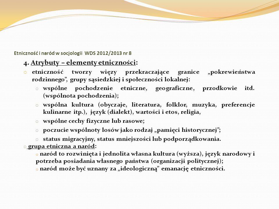Etniczność i naród w socjologii WDS 2012/2013 nr 8 4. Atrybuty – elementy etniczności: o etniczność tworzy więzy przekraczające granice pokrewieństwa