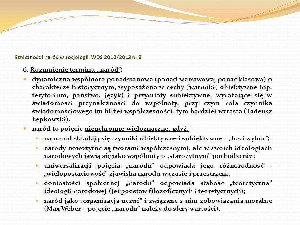 Etniczność i naród w socjologii WDS 2012/2013 nr 8 6. Rozumienie terminu naród: dynamiczna wspólnota ponadstanowa (ponad warstwowa, ponadklasowa) o ch