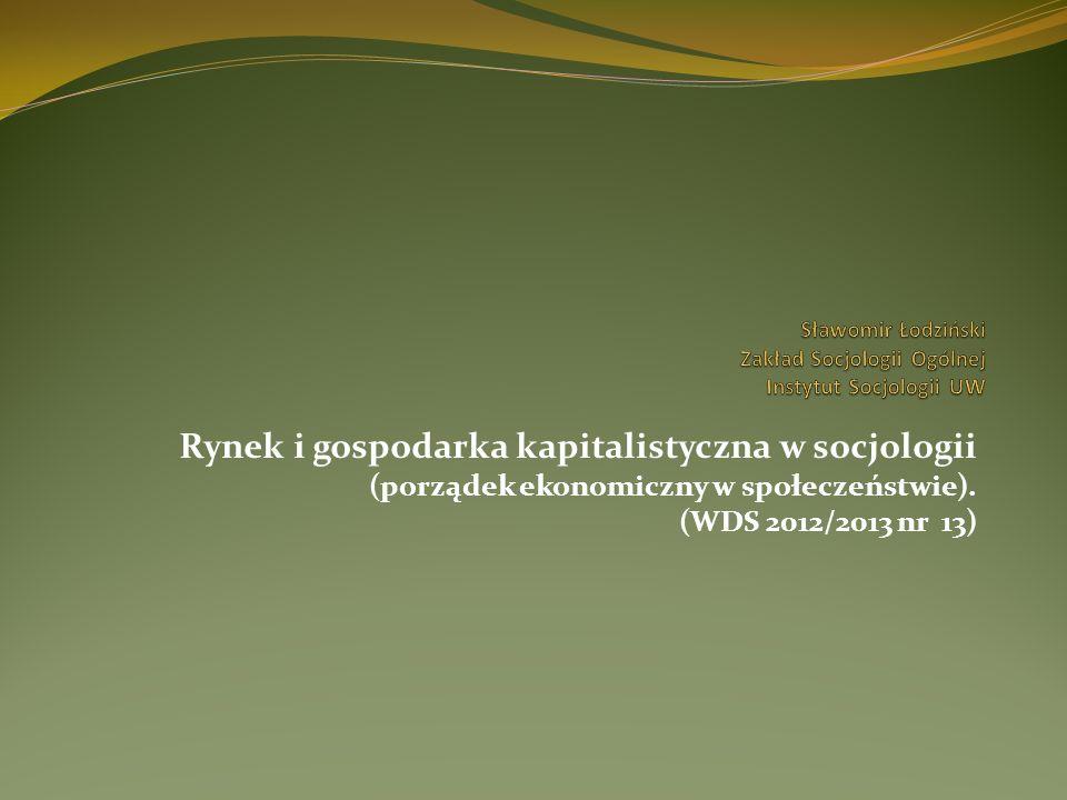 Rynek i gospodarka kapitalistyczna w socjologii (porządek ekonomiczny w społeczeństwie). (WDS 2012/2013 nr 13)