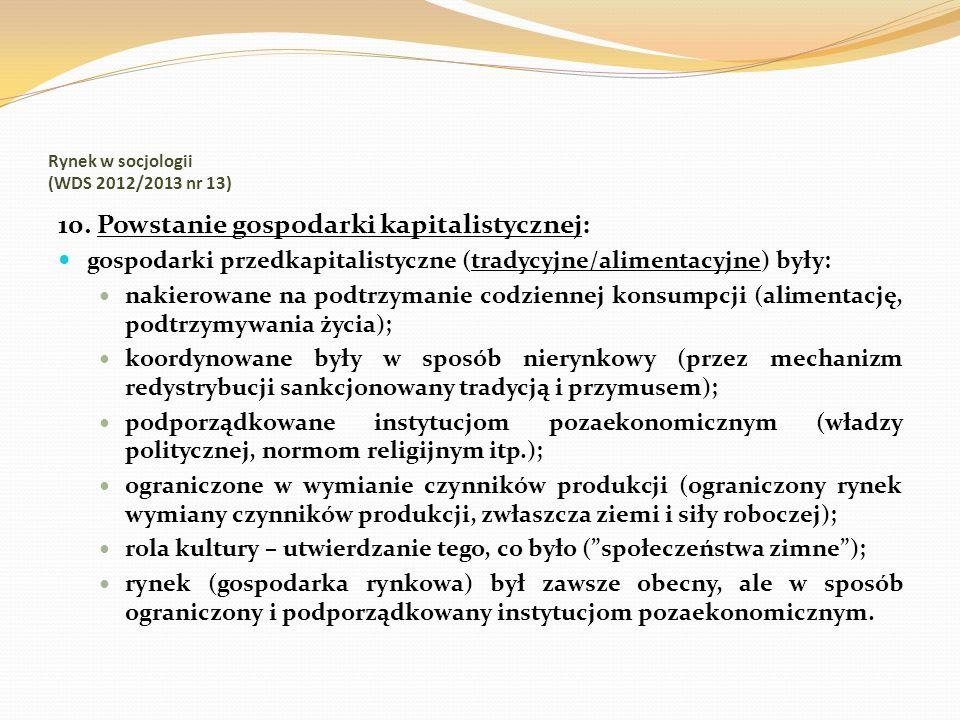 Rynek w socjologii (WDS 2012/2013 nr 13) 10. Powstanie gospodarki kapitalistycznej: gospodarki przedkapitalistyczne (tradycyjne/alimentacyjne) były: n
