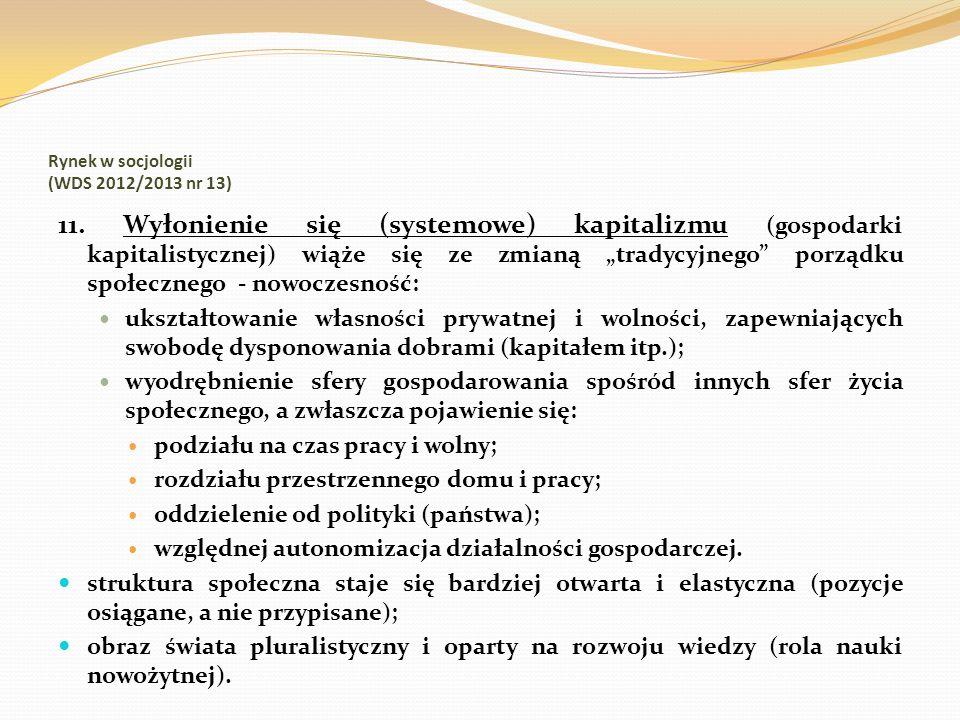 Rynek w socjologii (WDS 2012/2013 nr 13) 11. Wyłonienie się (systemowe) kapitalizmu (gospodarki kapitalistycznej) wiąże się ze zmianą tradycyjnego por