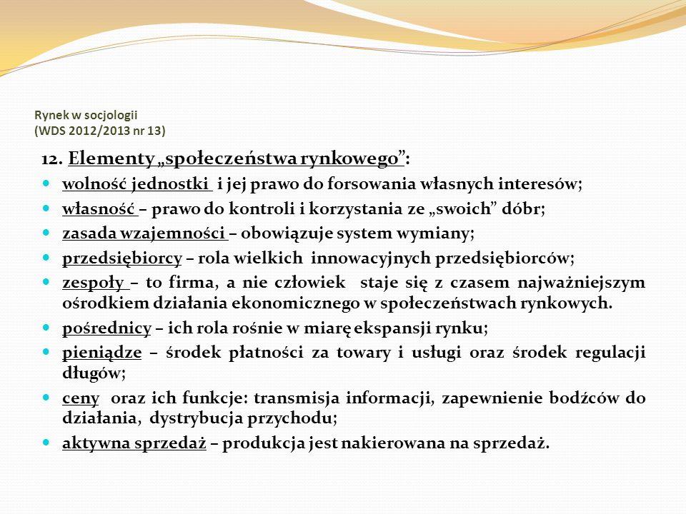 Rynek w socjologii (WDS 2012/2013 nr 13) 12. Elementy społeczeństwa rynkowego: wolność jednostki i jej prawo do forsowania własnych interesów; własnoś