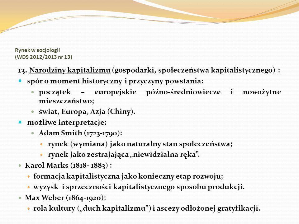 Rynek w socjologii (WDS 2012/2013 nr 13) 13. Narodziny kapitalizmu (gospodarki, społeczeństwa kapitalistycznego) : spór o moment historyczny i przyczy