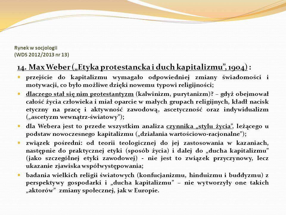 Rynek w socjologii (WDS 2012/2013 nr 13) 14. Max Weber (Etyka protestancka i duch kapitalizmu, 1904) : przejście do kapitalizmu wymagało odpowiedniej