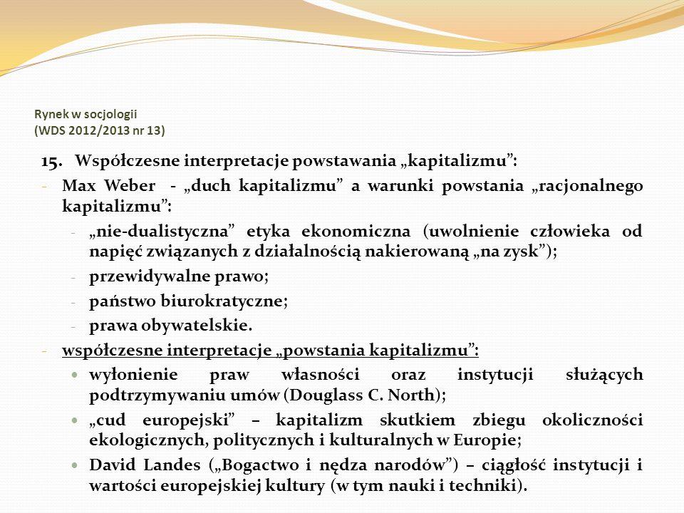Rynek w socjologii (WDS 2012/2013 nr 13) 15. Współczesne interpretacje powstawania kapitalizmu: - Max Weber - duch kapitalizmu a warunki powstania rac