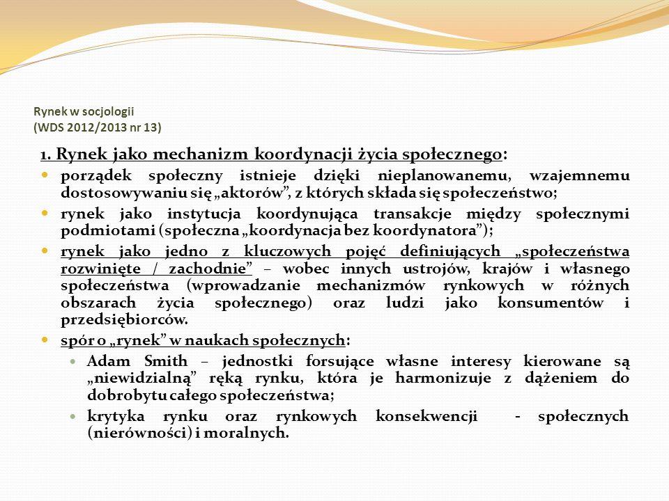 Rynek w socjologii (WDS 2012/2013 nr 13) 1. Rynek jako mechanizm koordynacji życia społecznego: porządek społeczny istnieje dzięki nieplanowanemu, wza