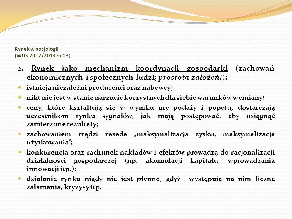 Rynek w socjologii (WDS 2012/2013 nr 13) 2. Rynek jako mechanizm koordynacji gospodarki (zachowań ekonomicznych i społecznych ludzi; prostota założeń!