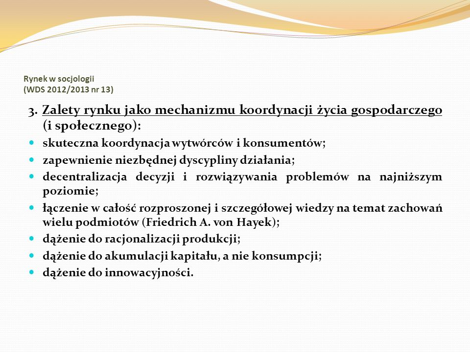 Rynek w socjologii (WDS 2012/2013 nr 13) 3. Zalety rynku jako mechanizmu koordynacji życia gospodarczego (i społecznego): skuteczna koordynacja wytwór
