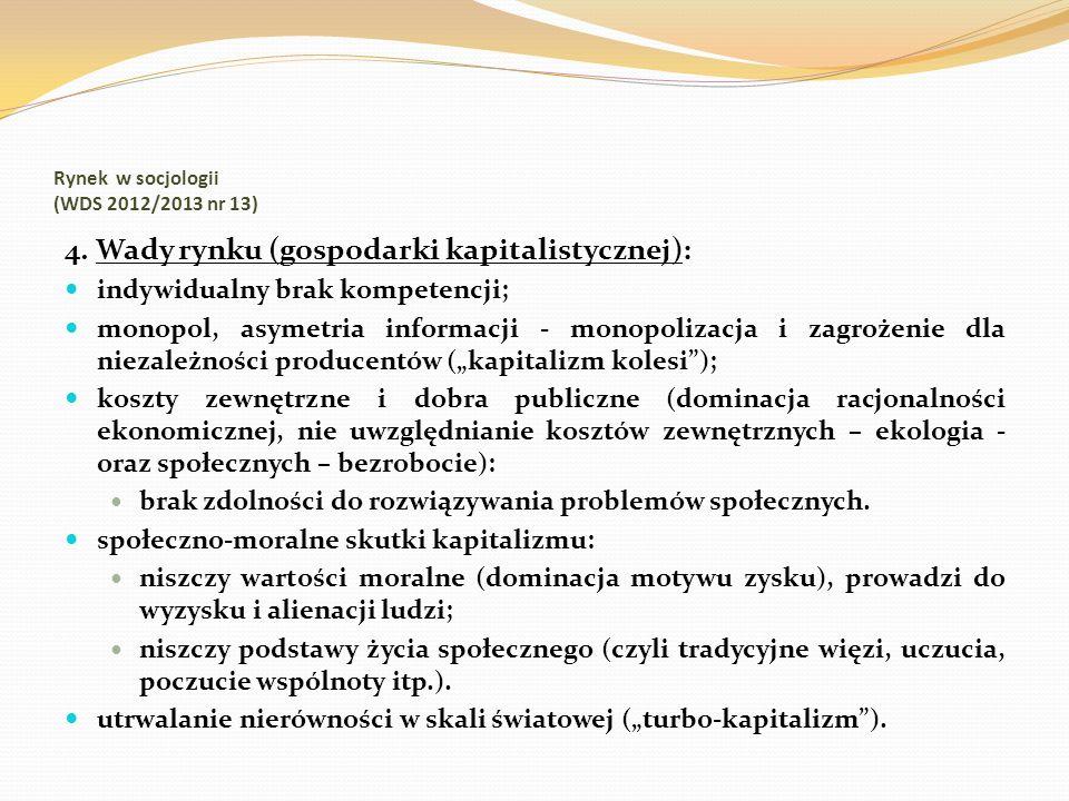 Rynek w socjologii (WDS 2012/2013 nr 13) 4. Wady rynku (gospodarki kapitalistycznej): indywidualny brak kompetencji; monopol, asymetria informacji - m