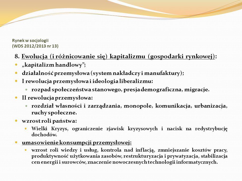 Rynek w socjologii (WDS 2012/2013 nr 13) 8. Ewolucja (i różnicowanie się) kapitalizmu (gospodarki rynkowej): kapitalizm handlowy; działalność przemysł