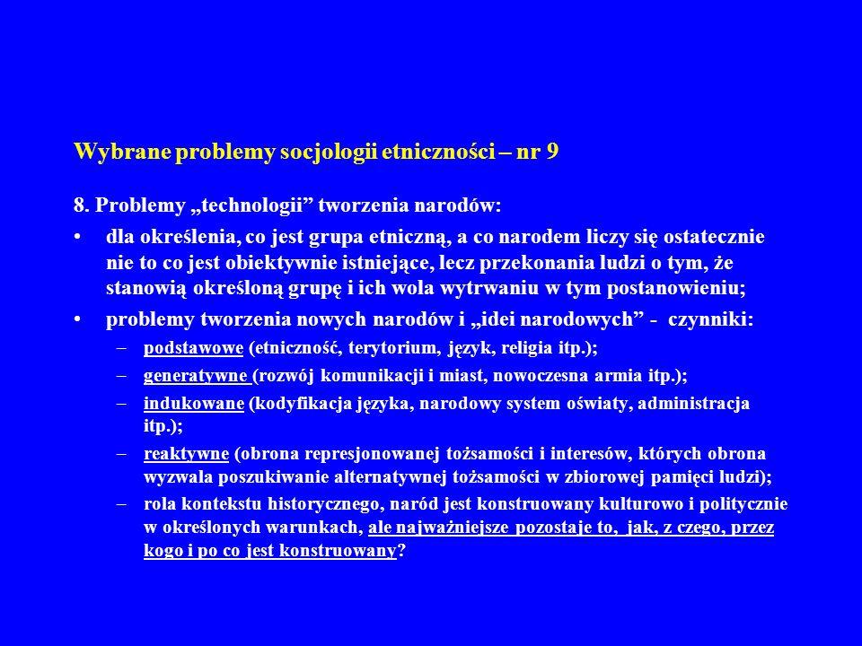 Wybrane problemy socjologii etniczności – nr 9 8. Problemy technologii tworzenia narodów: dla określenia, co jest grupa etniczną, a co narodem liczy s