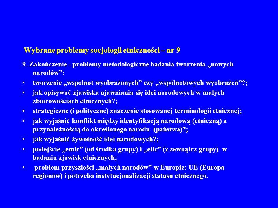 Wybrane problemy socjologii etniczności – nr 9 9. Zakończenie - problemy metodologiczne badania tworzenia nowych narodów: tworzenie wspólnot wyobrażon