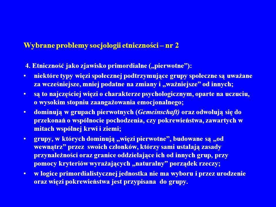 Wybrane problemy socjologii etniczności – nr 2 4. Etniczność jako zjawisko primordialne (pierwotne): niektóre typy więzi społecznej podtrzymujące grup