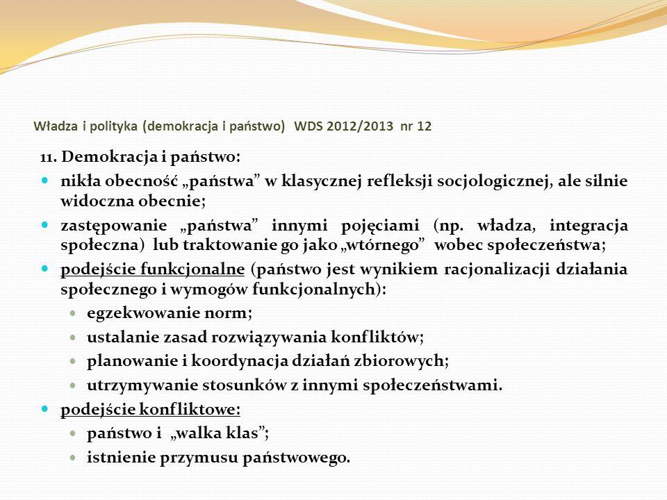 Władza i polityka (demokracja i państwo) WDS 2012/2013 nr 12 11. Demokracja i państwo: nikła obecność państwa w klasycznej refleksji socjologicznej, a