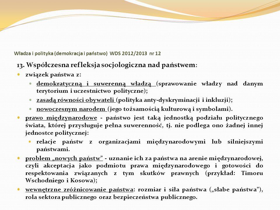 Władza i polityka (demokracja i państwo) WDS 2012/2013 nr 12 13. Współczesna refleksja socjologiczna nad państwem : związek państwa z: demokratyczną i