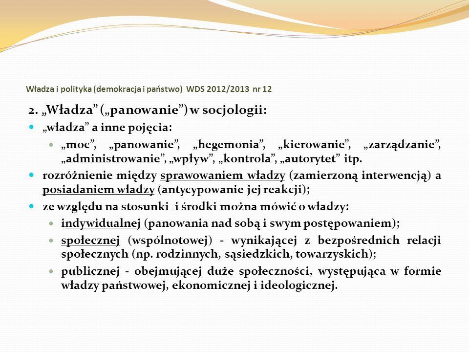 Władza i polityka (demokracja i państwo) WDS 2012/2013 nr 12 2. Władza (panowanie) w socjologii: władza a inne pojęcia: moc, panowanie, hegemonia, kie