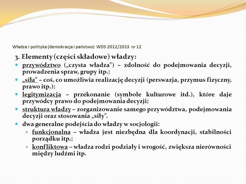 Władza i polityka (demokracja i państwo) WDS 2012/2013 nr 12 3. Elementy (części składowe) władzy: przywództwo (czysta władza) – zdolność do podejmowa