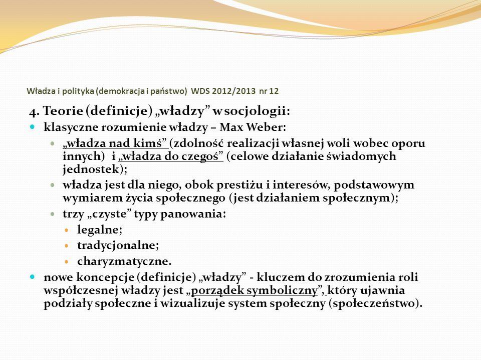 Władza i polityka (demokracja i państwo) WDS 2012/2013 nr 12 4. Teorie (definicje) władzy w socjologii: klasyczne rozumienie władzy – Max Weber: władz